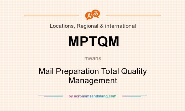 What does MPTQM mean? It stands for Mail Preparation Total Quality Management