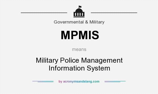 What does MPMIS mean? It stands for Military Police Management Information System