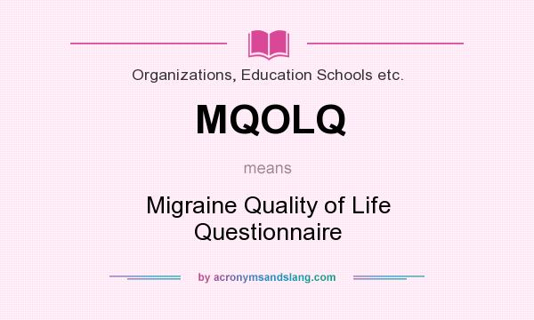 What does MQOLQ mean? It stands for Migraine Quality of Life Questionnaire