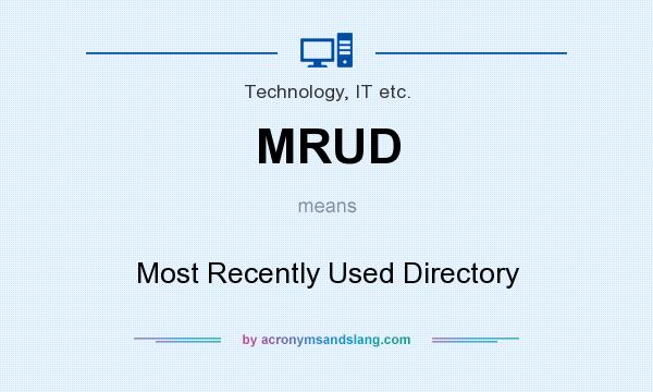 What does MRUD mean? It stands for Most Recently Used Directory