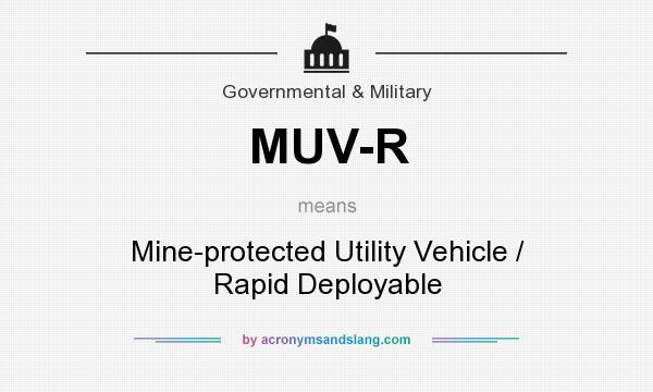 What does MUV-R mean? It stands for Mine-protected Utility Vehicle / Rapid Deployable