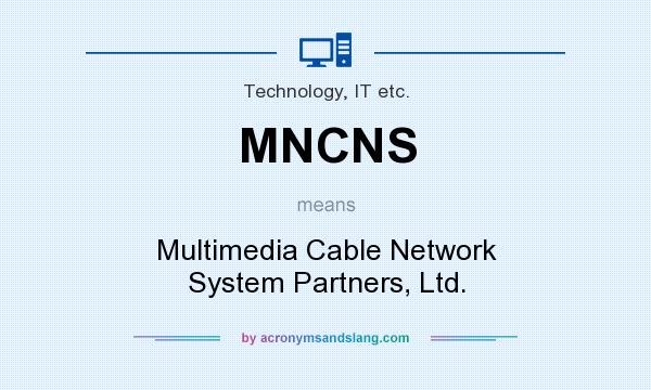 What does MNCNS mean? It stands for Multimedia Cable Network System Partners, Ltd.
