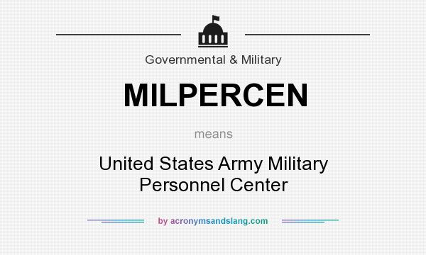 What does MILPERCEN mean? It stands for United States Army Military Personnel Center