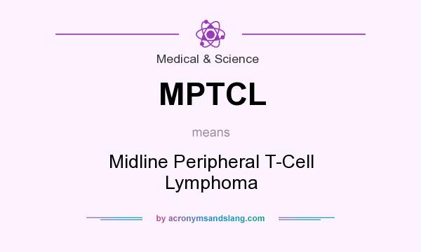 What does MPTCL mean? It stands for Midline Peripheral T-Cell Lymphoma
