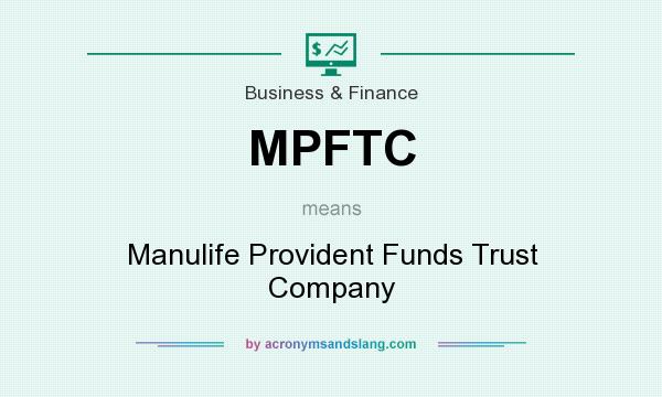 What does MPFTC mean? It stands for Manulife Provident Funds Trust Company