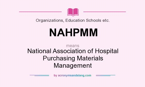 What does NAHPMM mean? It stands for National Association of Hospital Purchasing Materials Management