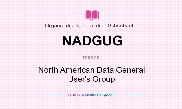 What does NADGUG mean? It stands for North American Data General User`s Group