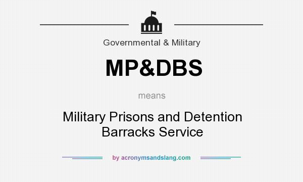 What does MP&DBS mean? It stands for Military Prisons and Detention Barracks Service