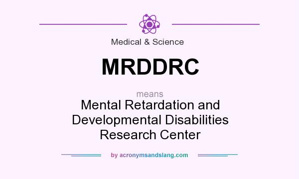 What does MRDDRC mean? It stands for Mental Retardation and Developmental Disabilities Research Center