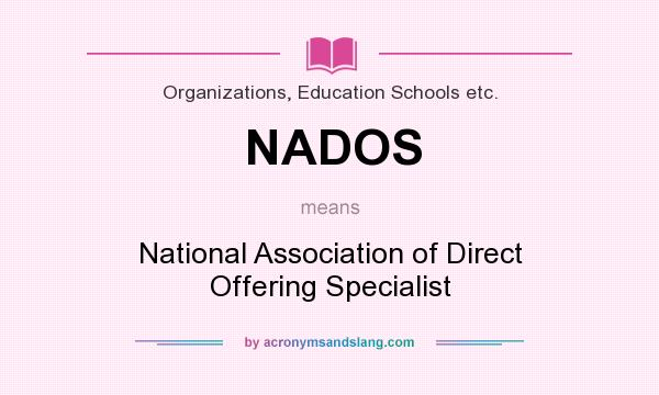 What does NADOS mean? It stands for National Association of Direct Offering Specialist