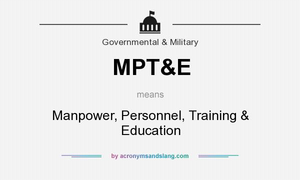 What does MPT&E mean? It stands for Manpower, Personnel, Training & Education