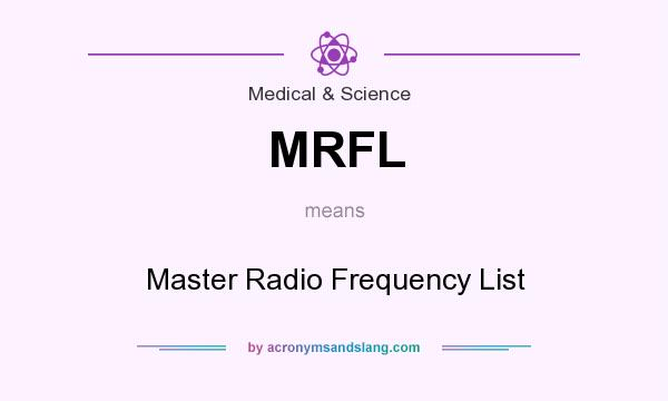 What does MRFL mean? It stands for Master Radio Frequency List