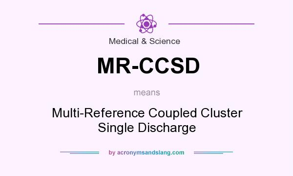 What does MR-CCSD mean? It stands for Multi-Reference Coupled Cluster Single Discharge