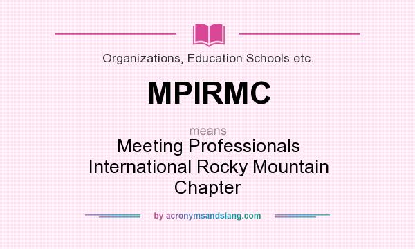 What does MPIRMC mean? It stands for Meeting Professionals International Rocky Mountain Chapter