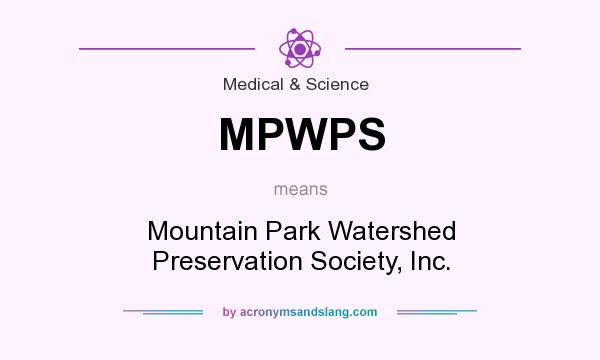 What does MPWPS mean? It stands for Mountain Park Watershed Preservation Society, Inc.
