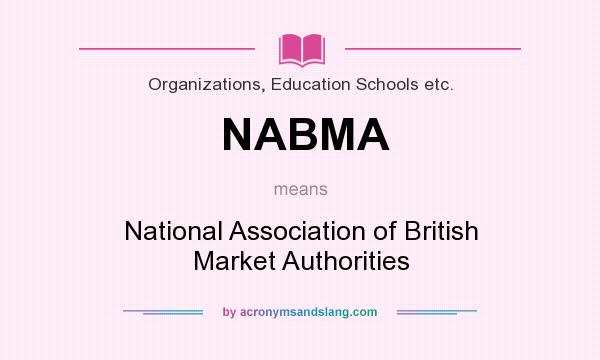 What does NABMA mean? It stands for National Association of British Market Authorities