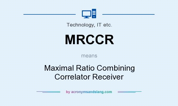 What does MRCCR mean? It stands for Maximal Ratio Combining Correlator Receiver