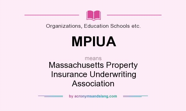 What does MPIUA mean? It stands for Massachusetts Property Insurance Underwriting Association