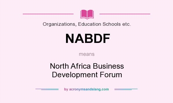 What does NABDF mean? It stands for North Africa Business Development Forum