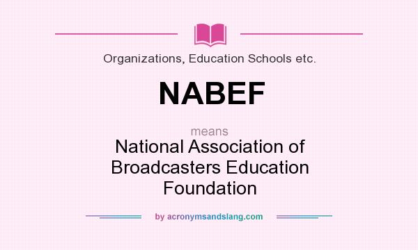 What does NABEF mean? It stands for National Association of Broadcasters Education Foundation