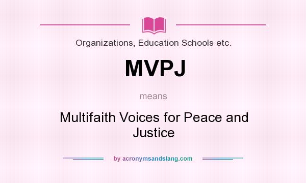 What does MVPJ mean? It stands for Multifaith Voices for Peace and Justice