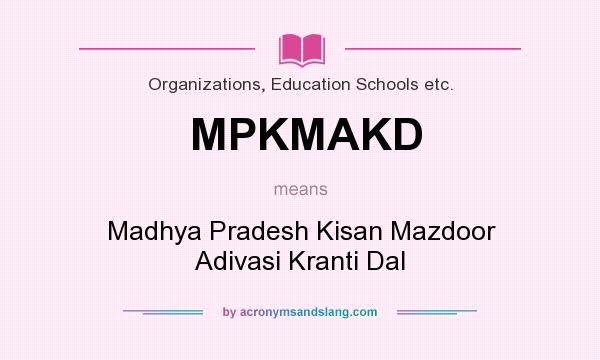 What does MPKMAKD mean? It stands for Madhya Pradesh Kisan Mazdoor Adivasi Kranti Dal