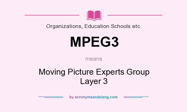 What does MPEG3 mean? It stands for Moving Picture Experts Group Layer 3