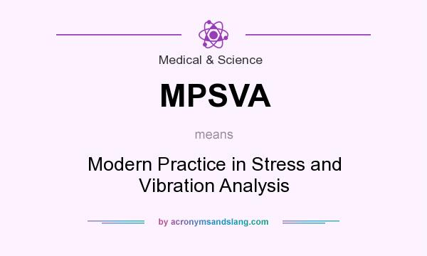 What does MPSVA mean? It stands for Modern Practice in Stress and Vibration Analysis