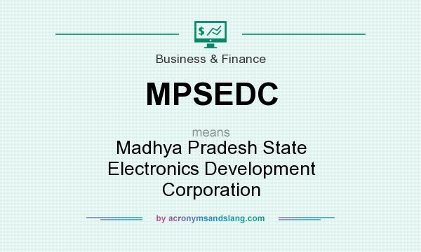 What does MPSEDC mean? It stands for Madhya Pradesh State Electronics Development Corporation
