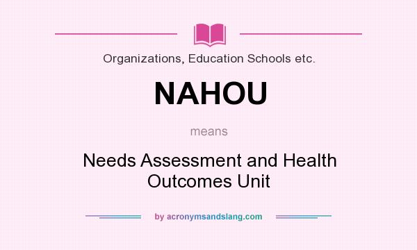 What does NAHOU mean? It stands for Needs Assessment and Health Outcomes Unit