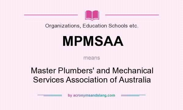 What does MPMSAA mean? It stands for Master Plumbers` and Mechanical Services Association of Australia