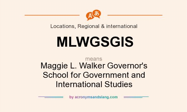 What does MLWGSGIS mean? It stands for Maggie L. Walker Governor`s School for Government and International Studies
