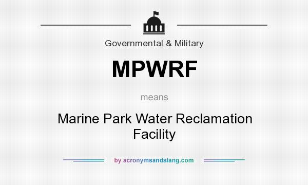 What does MPWRF mean? It stands for Marine Park Water Reclamation Facility