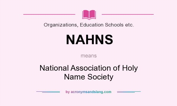 What does NAHNS mean? It stands for National Association of Holy Name Society