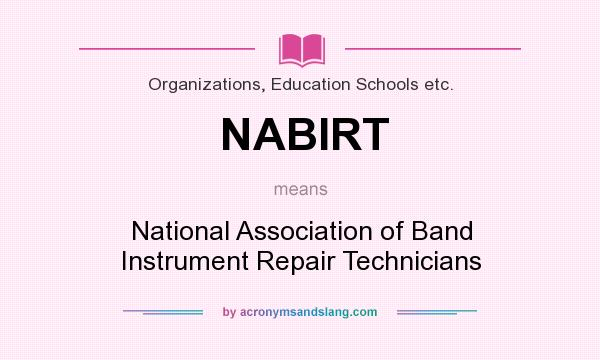 What does NABIRT mean? It stands for National Association of Band Instrument Repair Technicians