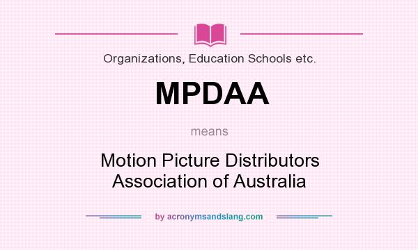 What does MPDAA mean? It stands for Motion Picture Distributors Association of Australia