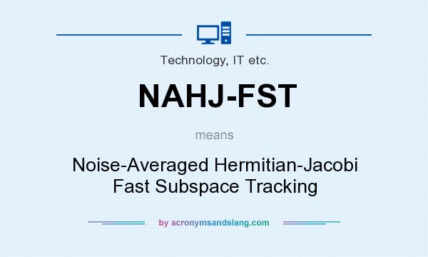 What does NAHJ-FST mean? It stands for Noise-Averaged Hermitian-Jacobi Fast Subspace Tracking