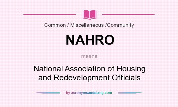 What does NAHRO mean? It stands for National Association of Housing and Redevelopment Officials