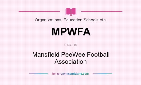 What does MPWFA mean? It stands for Mansfield PeeWee Football Association