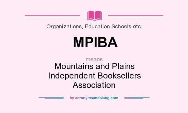 What does MPIBA mean? It stands for Mountains and Plains Independent Booksellers Association