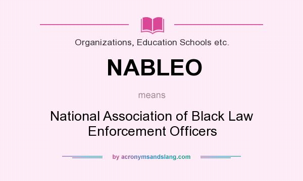 What does NABLEO mean? It stands for National Association of Black Law Enforcement Officers