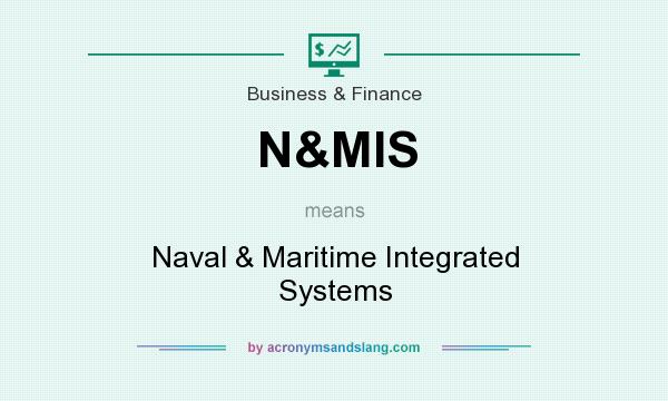 What does N&MIS mean? It stands for Naval & Maritime Integrated Systems
