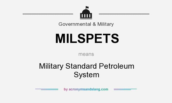 What does MILSPETS mean? It stands for Military Standard Petroleum System