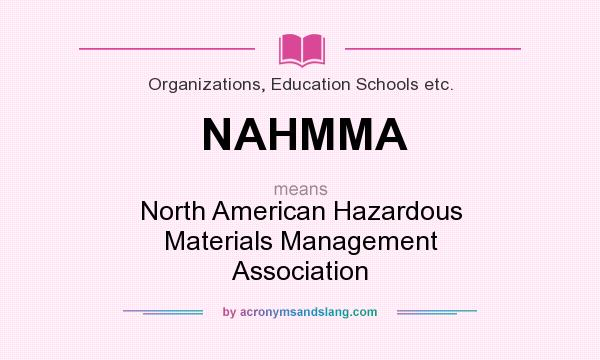 What does NAHMMA mean? It stands for North American Hazardous Materials Management Association