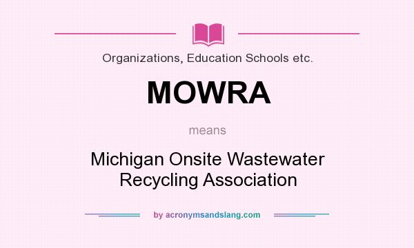 What does MOWRA mean? It stands for Michigan Onsite Wastewater Recycling Association