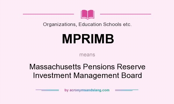 What does MPRIMB mean? It stands for Massachusetts Pensions Reserve Investment Management Board
