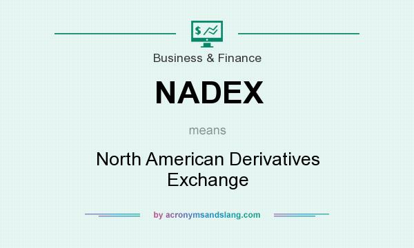 What does NADEX mean? It stands for North American Derivatives Exchange