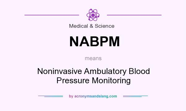 What does NABPM mean? It stands for Noninvasive Ambulatory Blood Pressure Monitoring