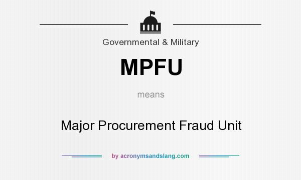 What does MPFU mean? It stands for Major Procurement Fraud Unit