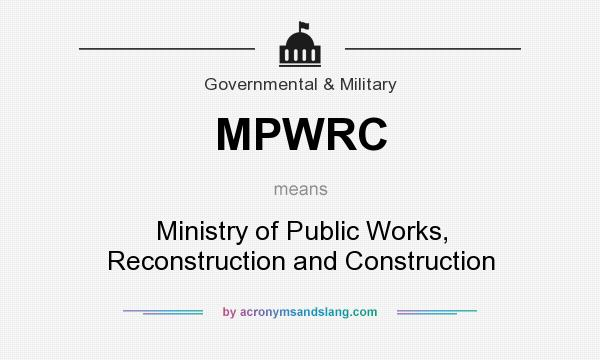 What does MPWRC mean? It stands for Ministry of Public Works, Reconstruction and Construction